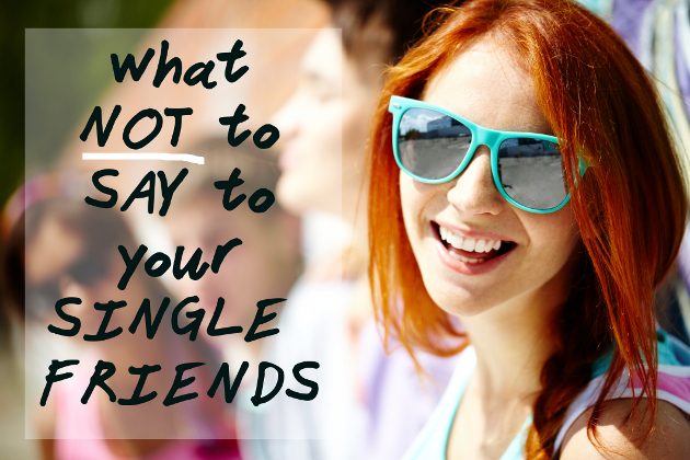 6 Most Annoying Things to Say to Singles