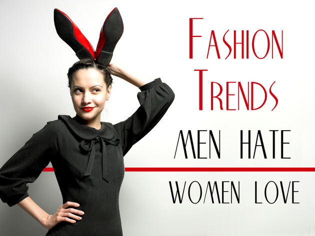 9 Fashion Trends Men Hate, but Women Love