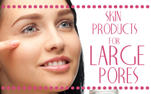 Best Skin Care Products for Large Pores