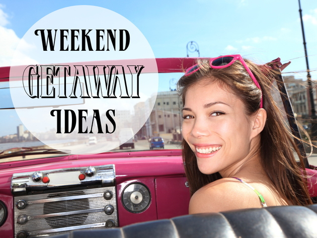 Great Girl Weekend Getaway Ideas