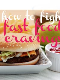 How to Fight Fast Food Cravings