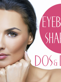 Perfect Eyebrows - The DOs and DON'Ts of Eyebrow Care