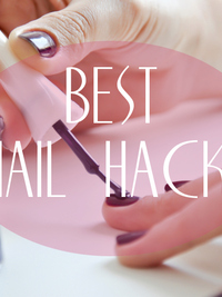 Best Nail Hacks and Manicure Tricks