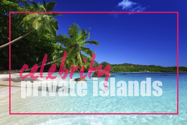 Celebrities Who Own Islands